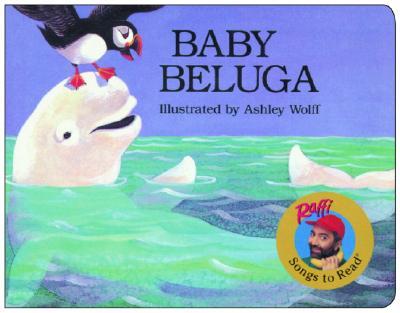 Baby Beluga By Raffi/ Wolff, Ashley (ILT)