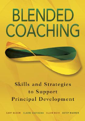 Blended Coaching By Bloom, Gary/ Castagna, Claire/ Moir, Ellen/ Warren, Betsy